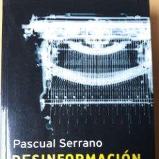 Libros de segunda mano: DESINFORMACIÓN. COMO LOS MEDIOS OCULTAN EL MUNDO. PASCUAL SERRANO. PENÍNSULA.. Lote 197610897