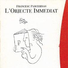 Libros de segunda mano: L'OBJECTE IMMEDIAT, FRANCESC PARCERISAS. Lote 197856303