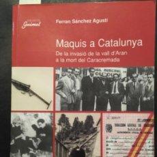 Libros de segunda mano: MAQUIS A CATALUNYA, DE LA INVASIO DE LA VALL D´ARAN A LA MORT DEL CARACREMADA, FERRAN SANCHEZ AGUSTI. Lote 198352350