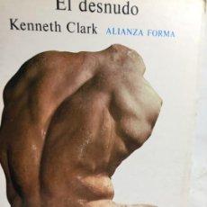 Libros de segunda mano: EL DESNUDO - KENNETH CLARK - ALIANZA FORMA 1987 ILUSTRADO. Lote 198398797