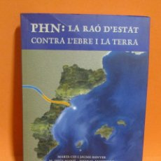 Libros de segunda mano: PHN - LA RAO D'ESTAT CONTRA L'EBRE I LA TERRA - EN CATALA - VARIS AUTORS - AROLA EDITORS AGOST 2003. Lote 198747115