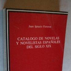 Libros de segunda mano: CATALOGO DE NOVELAS Y NOVELISTAS ESPAÑOLES DEL SIGLO XIX. JUAN IGNMACIO FERRERAS.. Lote 198815917