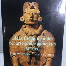 Libros de segunda mano: IDEAS FUNDAMENTALES DEL ARTE PREHISPANICO EN MEXICO, PAUL WESTHEIM, ALIANZA 1987. Lote 199287658