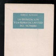 Libros de segunda mano: LA DIVINIZACIÓN Y LA SUMA ESCLAVITUD DEL HOMBRE, AURELE KOLNAI. Lote 199457763
