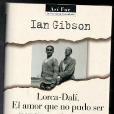 Libros de segunda mano: LORCA - DALÍ. EL AMOR QUE NO PUDO SER. IAN GIBSON. Lote 199491816