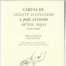 Libros de segunda mano: CARTAS DE VICENTE ALEIXANDRE A JOSÉ ANTONIO MUÑOZ ROJAS (1937-1984). EDICIÓN DE IRMA EMILIOZZI. 2005. Lote 200148525