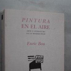 Libros de segunda mano: PINTURA EN EL AIRE. ARTE Y LITERATURA EN LA MODERNIDAD. ENRIC BOU.. Lote 201205013