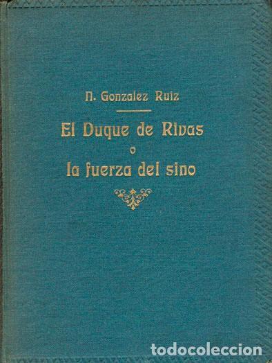 NICOLAS GONZALEZ RUIZ: EL DUQUE DE RIVAS O LA FUERZA DEL SINO (Libros de Segunda Mano (posteriores a 1936) - Literatura - Ensayo)
