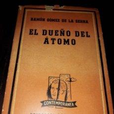 Libros de segunda mano: LIBRO 1798 EL DUEÑO DEL ATOMO RAMON GOMEZ DE LA SERNA. Lote 204367752