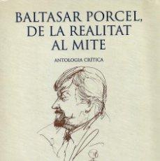 Libros de segunda mano: BALTASAR PORCEL. DE LA REALITAT AL MITE (ANTOLOGÍA CRÍTICA), ROSA CABRÉ (ED). Lote 204724715