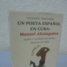 Libros de segunda mano: UN POETA ESPAÑOL EN CUBA MANUEL ALTOLAGUIRRE. GONZALO SANTONJA. PROLOGO RAFAEL ALBERTI.. Lote 205808000