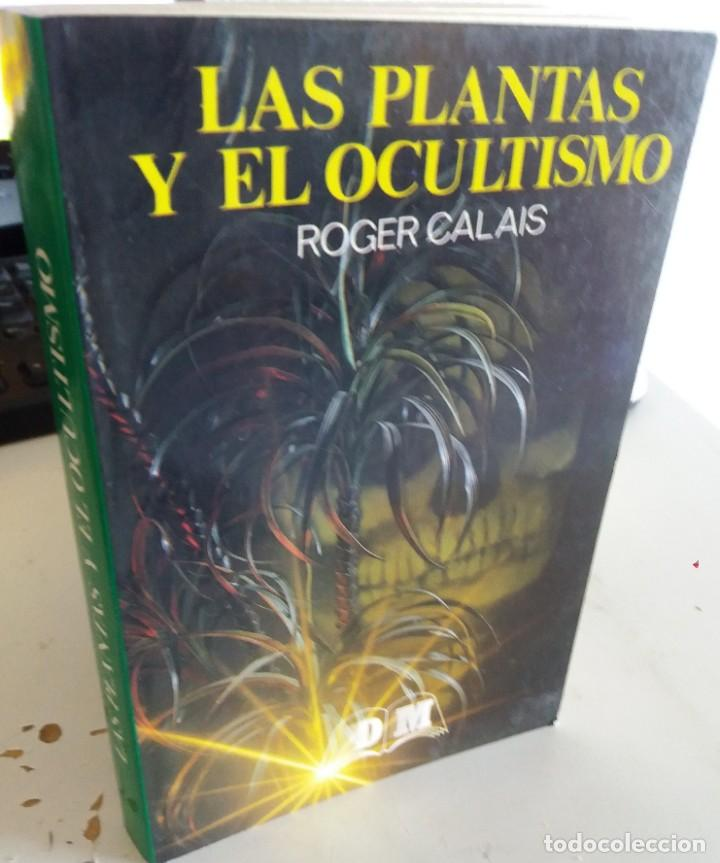 LAS PLANTAS Y EL OCULTISMO - CALAIS, ROGER (Libros de Segunda Mano (posteriores a 1936) - Literatura - Ensayo)
