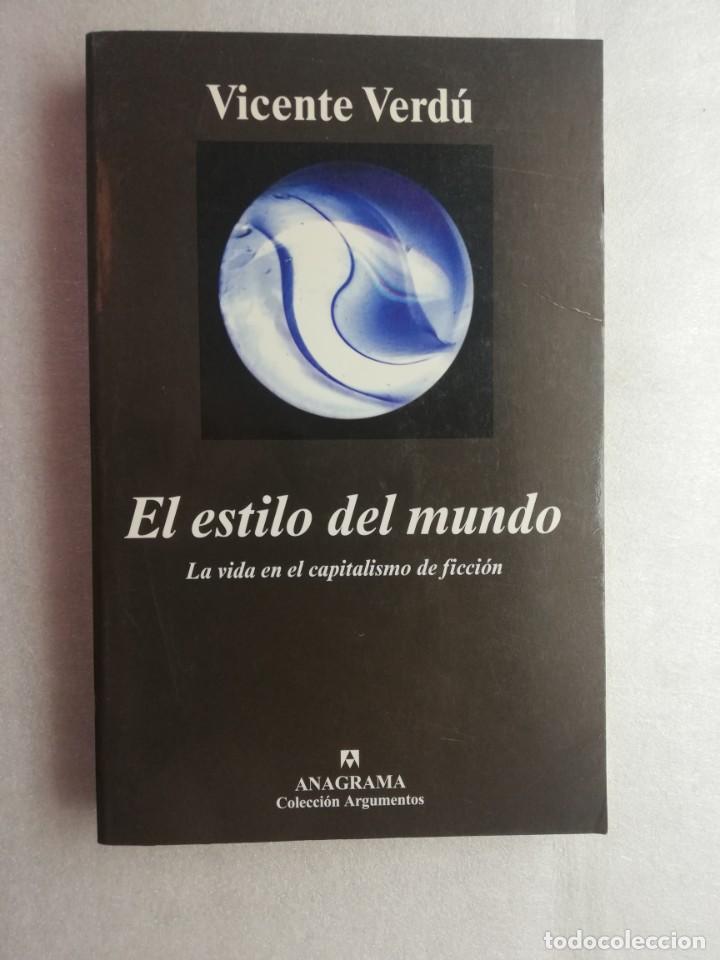 EL ESTILO DEL MUNDO: LA VIDA EN EL CAPITALISMO DE FICCIÓN. VICENTE VERDÚ. ANAGRAMA (Libros de Segunda Mano (posteriores a 1936) - Literatura - Ensayo)