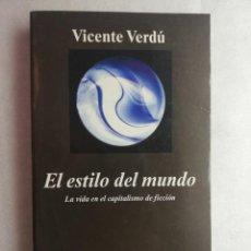 Libros de segunda mano: EL ESTILO DEL MUNDO: LA VIDA EN EL CAPITALISMO DE FICCIÓN. VICENTE VERDÚ. ANAGRAMA. Lote 205854226