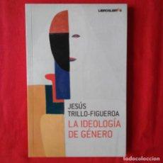 Libros de segunda mano: LA IDEOLOGÍA DE GENERO. JESUS TRILLO-FIGUEROA. LIBROS LIBRES 2009 1 EDIC. Lote 206802202