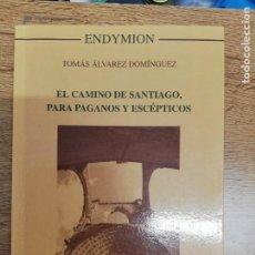 Libros de segunda mano: EL CAMINO DE SANTIAGO PARA PAGANOS Y ESCÉPTICOS. TOMÁS ÁLVAREZ. Lote 207147347