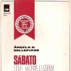 Libros de segunda mano: DELLEPIANE, ANGELA, B. - SÁBATO UN ANÁLISIS DE SU NARRATIVA - PRIMERA EDICIÓN IMPECABLE. Lote 207230268