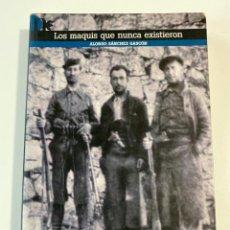 Libros de segunda mano: LOS MAQUIS QUE NUNCA EXISTIERON. ALONSO SANCHEZ GASCON. ED. EXLIBRIS. MADRID, 2006. PAGS: 384. Lote 207231258