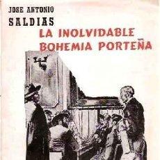 Libros de segunda mano: LA INOLVIDABLE BOHEMIA PORTEÑA. RADIOGRAFÍA CIUDADANA DEL PRIMER CUARTO DE SIGLO - SALDÍAS, JOSÉ ANT. Lote 207233958