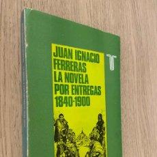 Libros de segunda mano: JUAN IGNACIO FERRERAS. LA NOVELA POR ENTREGAS 1840 - 1900.. Lote 207234101