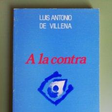 Libros de segunda mano: A LA CONTRA - LUIS ANTONIO DE VILLENA. Lote 207584167