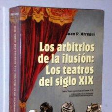 Libros de segunda mano: LOS ARBITRIOS DE LA ILUSIÓN: LOS TEATROS DEL SIGLO XIX. Lote 208408452