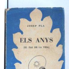 Libros de segunda mano: ELS ANYS - JOSEP PLA - 1A EDICIÓ 1953. Lote 209682620