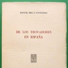 Libros de segunda mano: DE LOS TROVADORES EN ESPAÑA - MANUEL MILÁ Y FONTANALS - CSIC - 1966 - VER INDICE - INTONSO. Lote 209919135