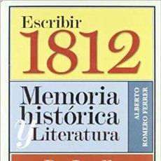 Libros de segunda mano: ESCRIBIR 1812. MEMORIA HISTÓRICA Y LITERATURA. DE JOVELLANOS A PÉREZ REVERTE. ALBERTO ROMERO .-NUEVO. Lote 209993566
