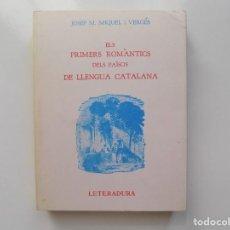 Libros de segunda mano: LIBRERIA GHOTICA. JOSEP M. MIQUEL I VERGÉS.ELS PRIMERS ROMÀNTICS DELS PAÏSOS DE LLENGUA CATLANA.1979. Lote 211437264
