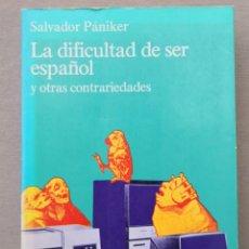 Libros de segunda mano: LA DIFICULTAD DE SER ESPAÑOL Y OTRAS CONTRARIEDADES SALVADOR PÁNIKER. Lote 211724889