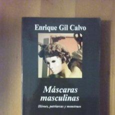 Libros de segunda mano: MASCARAS MASCULINAS, HEROES PATRIARCAS Y MONSTRUOS, ENRIQUE GIL CALVO, ANAGRAMA, 2006. Lote 211730438