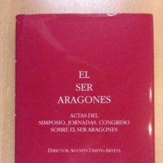 Libros de segunda mano: EL SER ARAGONES (ACTAS DEL SIMPOSIO,JORNADAS.CONGRESO SOBRE EL SE ARAGONES) / AGUSTÍN UBIETO ARTETA. Lote 211755415