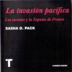 Livres d'occasion: LA INVASION PACIFICA. LOS TURISTAS Y LA ESPAÑA DE FRANCO. - SASHA D. PACK.. Lote 211772893