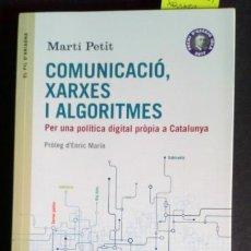 Libros de segunda mano: COMUNICACIÓ, XARXES I ALGORITMES. PER UNA POLITICA DIGITAL PROPIA A CATALUNYA -MARTÍ PETIT. Lote 212597902