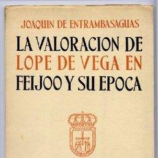 Libros de segunda mano: ENTRAMBASAGUAS, JOAQUÍN DE. LA VALORACIÓN DE LOPE DE VEGA EN FEIJOO Y SU ÉPOCA. 1956.. Lote 213723917