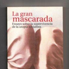 Libros de segunda mano: LA GRAN MASCARADA ENSAYO SOBRE LA UTOPÍA SOCIALISTA JEAN FRANÇOIS REVEL TAURUS 2000. Lote 213734391