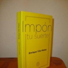 Libros de segunda mano: IMPÓN TU SUERTE - ENRIQUE VILA-MATAS - CÍRCULO DE TIZA, COMO NUEVO, PRIMERA EDICIÓN. Lote 213751030