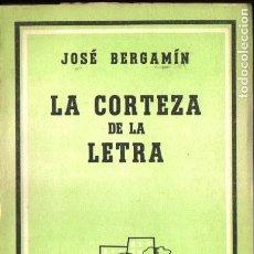 Libros de segunda mano: JOSÉ BERGAMÍN . LA CORTEZA DE LA LETRA (LOSADA, 1957) PRIMERA EDICIÓN. Lote 213909413
