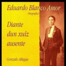 Libros de segunda mano: EDUARDO BLANCO AMOR. BIOGRAFIA. DIANTE DUN XUIZ AUSENTE. GONZALO ALLEGUE. GALICIA.. Lote 214629043
