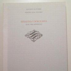 Libros de segunda mano: SOR JUANA - ALATORRE, ANTONIO - SERAFINA Y SOR JUANA (CON TRES APÉNDICES) - MEXICO 1998. Lote 214659772
