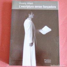 Libros de segunda mano: L' ESCRIPTURA SENSE LLANÇADORA - VICENÇ ALTAYÓ - ESDICONES PARSIFAL - 1ª EDICIO - 1997 - EN CATALÁ. Lote 214731277