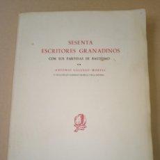 Libros de segunda mano: SESENTA ESCRITORES GRANADINOS. ANTONIO GALLEGO MORELL.. Lote 214754576