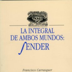 Libros de segunda mano: FRANCISCO CARRASQUER, LA INTEGRAL DE AMBOS MUNDOS: SENDER, ZARAGOZA, 1994. DEDICATORIA AUTÓGRAFA. Lote 215670500