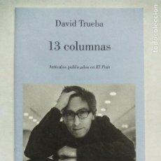 Libros de segunda mano: 13 COLUMNAS. DAVID TRUEBA. ANAGRAMA. ESPAÑA 2015. LIBRILLO EN GRAPA EDICIÓN NO VENAL FNAC.. Lote 215750231