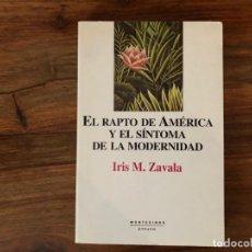 Libros de segunda mano: EL RAPTO DE AMÉRICA Y EL SÍNTOMA DE LA MODERNIDAD. IRIS M. ZAVALA. EDIT. MONTESINOS. Lote 216379985