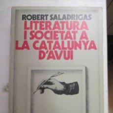 Libros de segunda mano: ROBERT SALADRIGAS, LITERATURA I SOCIETAT A LA CATALUNYA D'AVUI, SERRA D'OR, LLIBRE EN CATALÀ. Lote 216707270