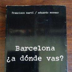 Libros de segunda mano: BARCELONA ¿A DÓNDE VAS? - FRANCISCO MARTÍ / EDUARDO MORENO. 1ª EDICIÓN. Lote 216783415