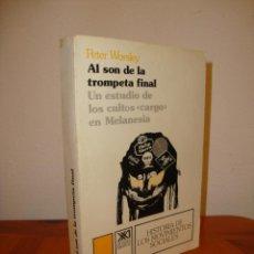 Libros de segunda mano: AL SON DE LA TROMPETA FINAL. UN ESTUDIO DE LOS CULTOS 'CARGO' EN MELANESIA - PETER WORSLEY - RARO. Lote 218271796