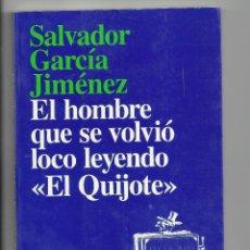 """Libros de segunda mano: SALVADOR GARCÍA JIMÉNEZ. EL HOMBRE QUE SE VOLVIÓ LOCO LEYENDO """"EL QUIJOTE"""". ARIEL.. Lote 218277490"""